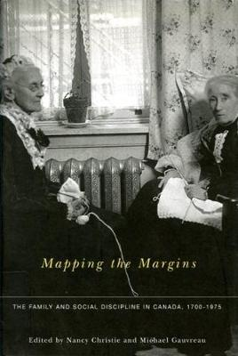 Mapping the Margins: The Family and Social Discipline in Canada, 1700-1975 (Paperback)