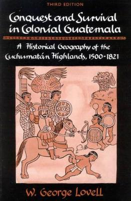 Conquest and Survival in Colonial Guatemala: A Historical Geography of the Cuchumatan Highlands, 1500-1821, Third Edition (Paperback)