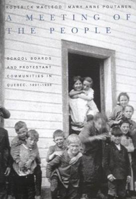 A Meeting of the People: School Boards and Protestant Communities in Quebec, 1801-1998 - Studies on the History of Quebec/Etudes d'histoire du Quebec (Paperback)