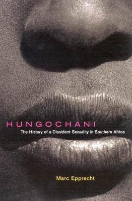 Hungochani: The History of a Dissident Sexuality in Southern Africa (Paperback)