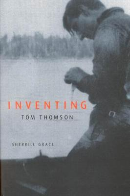 Inventing Tom Thomson: From Biographical Fictions to Fictional Autobiographies and Reproductions (Hardback)