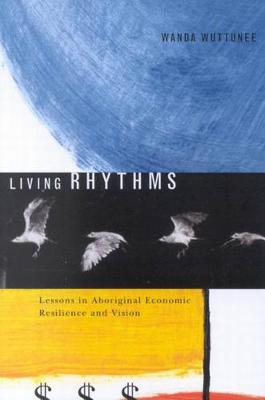 Living Rhythms: Lessons in Aboriginal Economic Resilience and Vision - McGill-Queen's Native and Northern Series (Paperback)