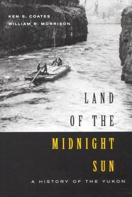 Land of the Midnight Sun: A History of the Yukon - Carleton Library Series (Hardback)