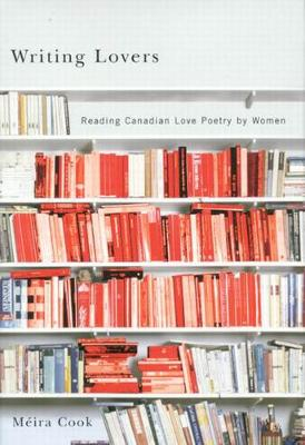 Writing Lovers: Reading Canadian Love Poetry by Women (Hardback)