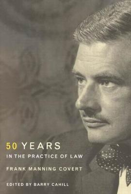 Frank Manning Covert: Fifty Years in the Practice of Law (Hardback)