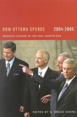 How Ottawa Spends, 2004-2005: Mandate Change and Continuity in the Paul Martin Era - How Ottawa Spends Series (Hardback)