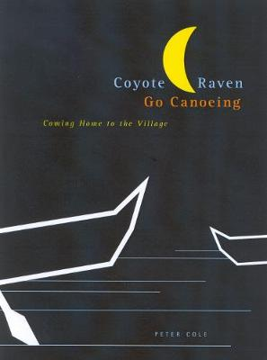 Coyote and Raven Go Canoeing: Coming Home to the Village - McGill-Queen's Native and Northern Series (Hardback)
