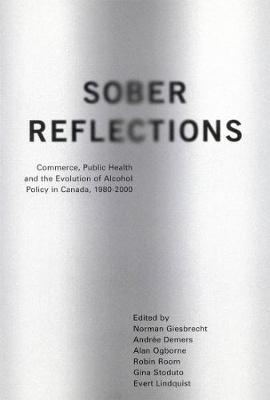Sober Reflections: Commerce, Public Health, and the Evolution of Alcohol Policy in Canada, 1980-2000 (Hardback)