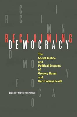 Reclaiming Democracy: The Social Justice and the Political Economy of Gregory Baum and Kari Polanyi Levitt (Hardback)