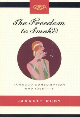 The Freedom to Smoke: Tobacco Consumption and Identity - Studies on the History of Quebec/Etudes d'histoire du Quebec (Hardback)