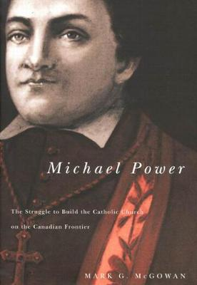 Michael Power: The Struggle to Build the Catholic Church on the Canadian Frontier - NONE (Hardback)