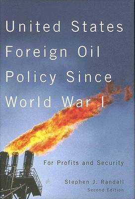 United States Foreign Oil Policy Since World War I: For Profits and Security (Hardback)
