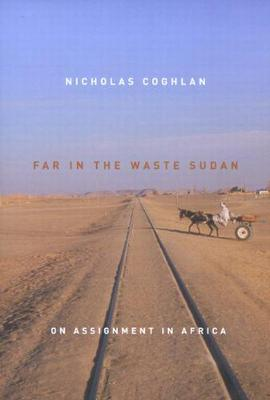 Far in the Waste Sudan: On Assignment in Africa (Hardback)