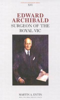 Edward Archibald: Surgeon of the Royal Vic - Fontanus Monograph Series (Hardback)