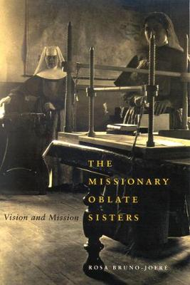The Missionary Oblate Sisters: Vision and Mission - McGill-Queen's Studies in the Hist of Religion (Hardback)