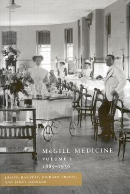 McGill Medicine, Volume II, 1885-1936: Volume II, 1885-1936 (Hardback)