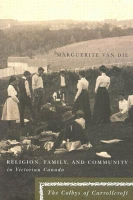 Religion, Family, and Community in Victorian Canada: The Colbys of Carrollcroft - NONE (Hardback)