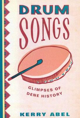 Drum Songs: Glimpses of Dene History - NONE (Paperback)