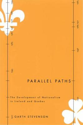 Parallel Paths: The Development of Nationalism in Ireland and Quebec - Studies in Nationalism and Ethnic Conflict (Hardback)