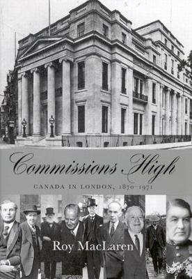 Commissions High: Canada in London, 1870-1971 (Hardback)