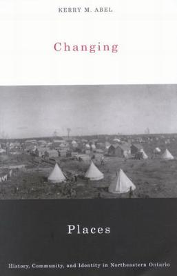 Changing Places: History, Community, and Identity in Northeastern Ontario (Hardback)