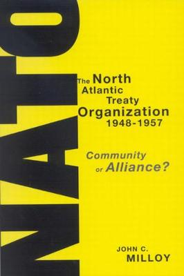 The North Atlantic Treaty Organization, 1948-1957: Community or Alliance? (Paperback)