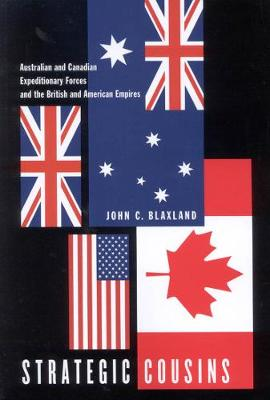 Strategic Cousins: Australian and Canadian Expeditionary Forces and the British and American Empires (Paperback)