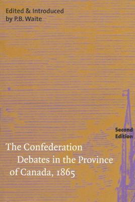 The Confederation Debates in the Province of Canada, 1865 - Carleton Library Series (Hardback)