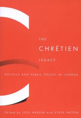 The Chretien Legacy: Politics and Public Policy in Canada (Paperback)