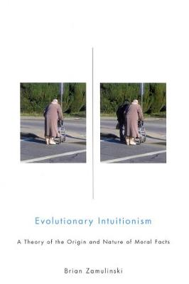 Evolutionary Intuitionism: A Theory of the Origin and Nature of Moral Facts (Hardback)