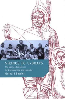 Vikings to U-Boats: The German Experience in Newfoundland and Labrador - McGill-Queen's Studies in Ethnic History (Hardback)