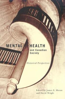 Mental Health and Canadian Society: Historical Perspectives - McGill-Queen's/Associated Medical Services Studies in the History of Medicine, H (Hardback)