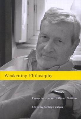 Weakening Philosophy: Essays in Honour of Gianni Vattimo (Hardback)