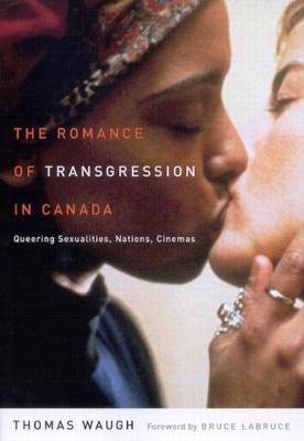 The Romance of Transgression in Canada: Queering Sexualities, Nations, Cinemas (Paperback)