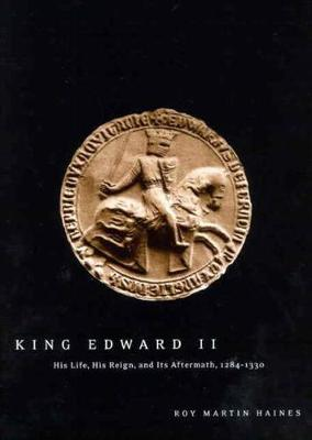King Edward II: His Life, His Reign, and Its Aftermath, 1284-1330 (Paperback)