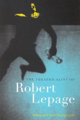 The Theatricality of Robert Lepage (Hardback)