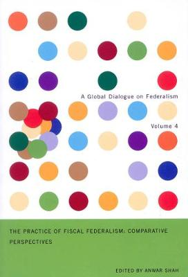 The Practice of Fiscal Federalism: Comparative Perspectives - Global Dialogue on Federalism Booklet Series (Paperback)