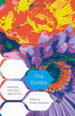 The Sixties: Passion, Politics, and Style (Hardback)