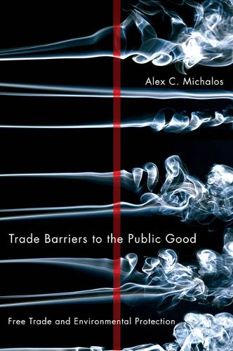 Trade Barriers to the Public Good: Free Trade and Environmental Protection (Hardback)