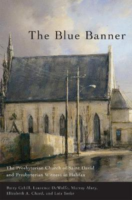 The Blue Banner: The Presbyterian Church of Saint David and Presbyterian Witness in Halifax (Hardback)