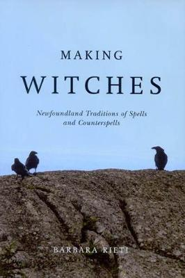 Making Witches: Newfoundland Traditions of Spells and Counterspells (Hardback)