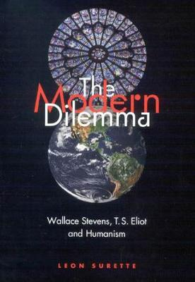 The Modern Dilemma: Wallace Stevens, T.S. Eliot, and Humanism (Hardback)
