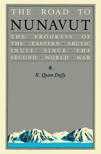 The Road to Nunavut: The Progress of the Eastern Arctic Inuit since the Second World War (Paperback)