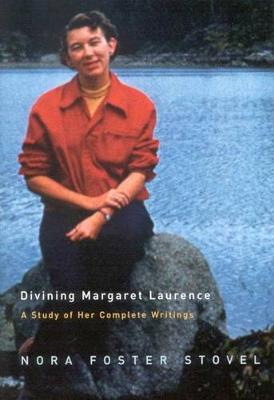 Divining Margaret Laurence: A Study of Her Complete Writings (Hardback)