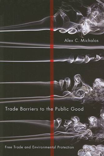 Trade Barriers to the Public Good: Free Trade and Environmental Protection (Paperback)
