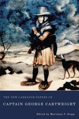 The New Labrador Papers of Captain George Cartwright (Hardback)