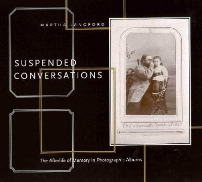 Suspended Conversations: The Afterlife of Memory in Photographic Albums (Paperback)
