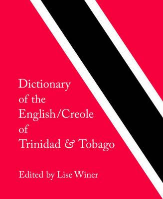 Dictionary of the English/Creole of Trinidad & Tobago: On Historical Principles (Hardback)