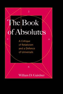 The Book of Absolutes: A Critique of Relativism and a Defence of Universals (Hardback)
