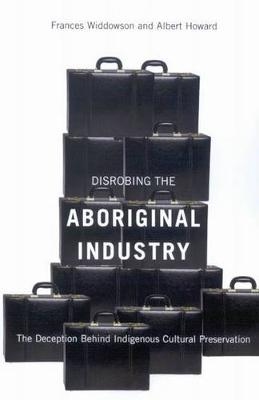 Disrobing the Aboriginal Industry: The Deception Behind Indigenous Cultural Preservation (Paperback)